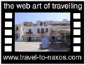 Travel to Naxos Video Gallery  - Naxos Chora - A Naxos Chora (capital) walk with some traditional shops with local products and antiquities.  -  A video with duration 1 min 5 sec and a size of 807 Kb
